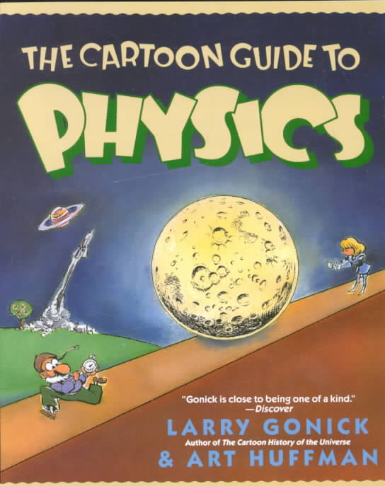 Cartoon Guide to Physics By Gonick, Larry/ Huffman, Art