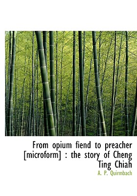 BiblioLife From Opium Fiend to Preacher [Microform]: The Story of Cheng Ting Chiah by Quirmbach, A. P. [Hardcover] at Sears.com